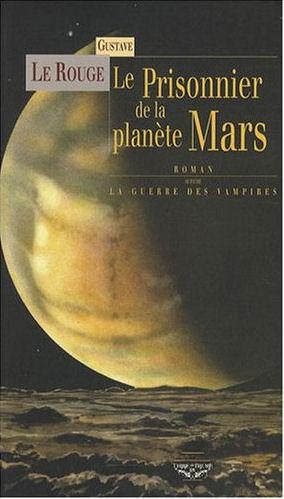 Le Prisonnier de la Planète Mars - Gustave Le Rouge